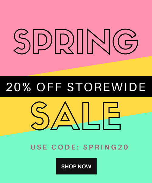 Spring Sale! 20% OFF Storewide online and In store